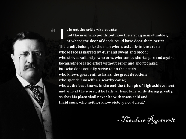 Theodore Roosevelt quote It's not the critic